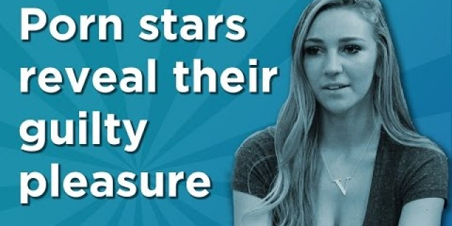 Porn Stars Reveal Their Guilty Pleasures